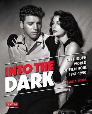 <em>Into the Dark: The Hidden World of Film Noir, 1941-1950</em>