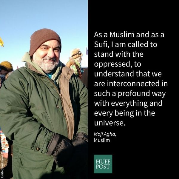 I am Muslim, was born in a Shia family in Iran and I have obviously Sufi tendencies. I [am] standing with Standing Rock becau