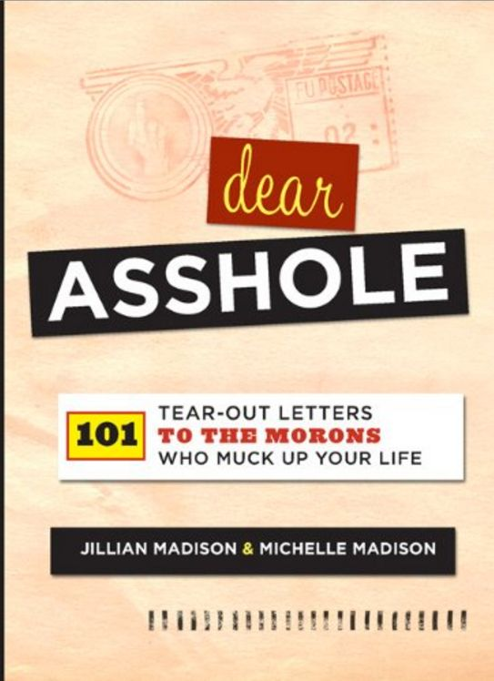 """<a href=""""https://www.amazon.com/Dear-Asshole-Tear-Out-Letters-Morons/dp/0762442867/?_encoding=UTF8&amp=&camp=1789&creative=93"""