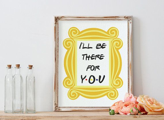 "There for you print, $5, <a href=""https://www.etsy.com/listing/289916631/friends-show-poster-friends-frame-wall?ga_order=most"
