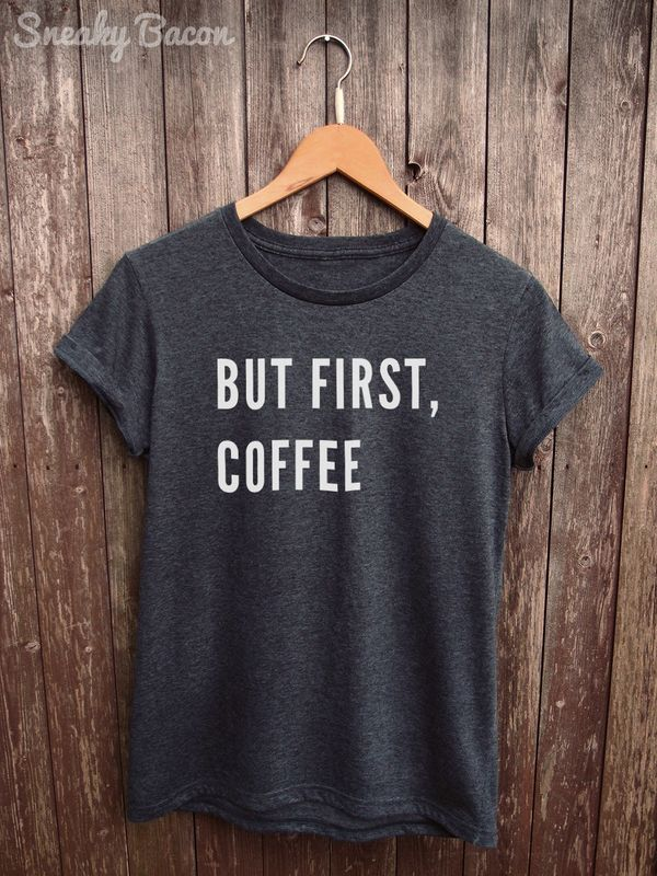 """<a href=""""https://www.etsy.com/listing/269870909/but-first-coffee-shirt-womens-coffee?ga_order=most_relevant&ga_search_typ"""