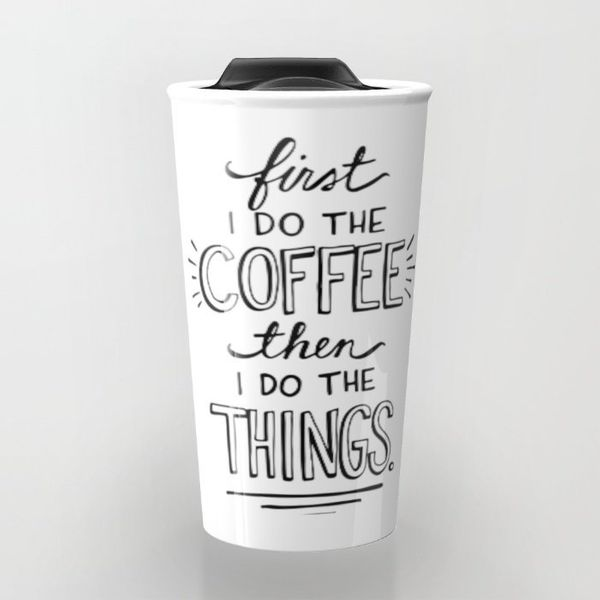 """<a href=""""https://society6.com/product/coffee-first-9m4_travel-mug#s6-3662922p46a59v436"""" target=""""_blank"""">Coffee first travel m"""