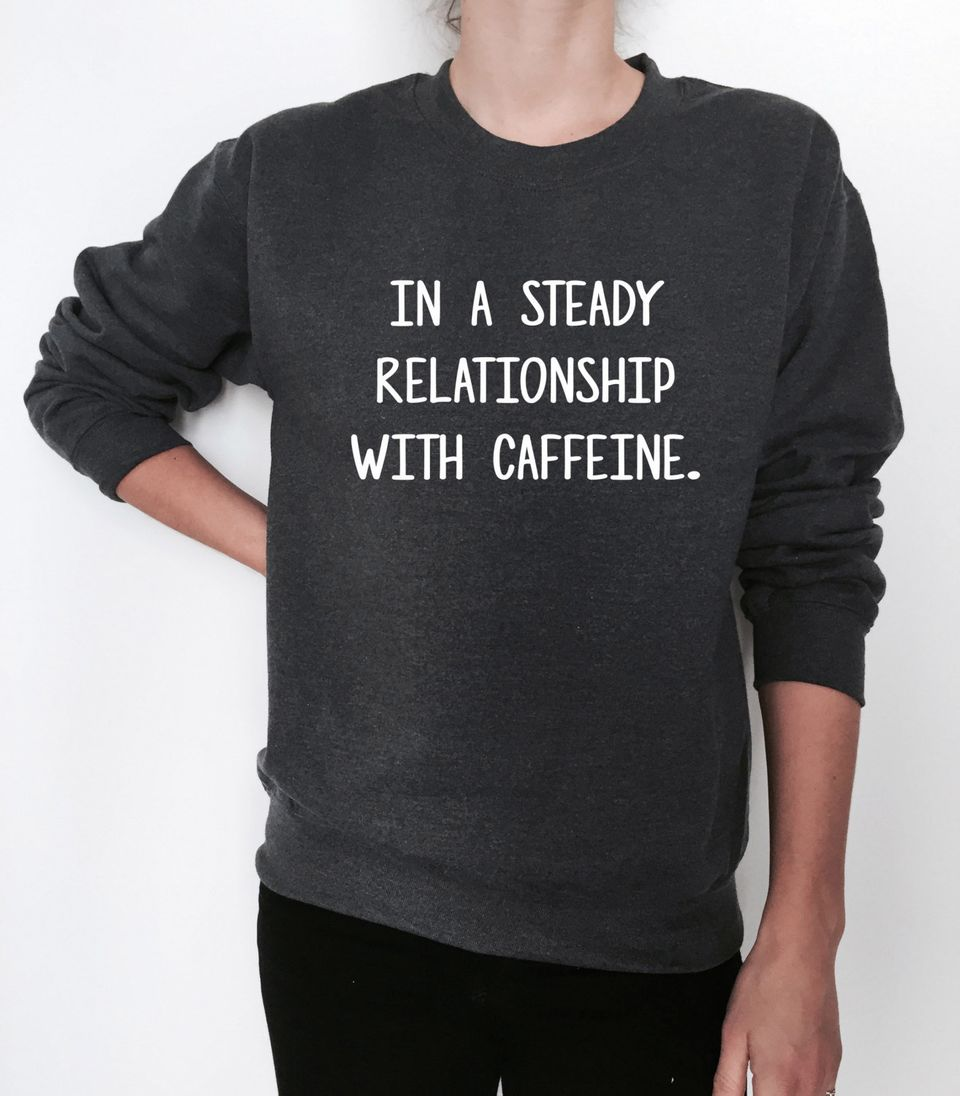 "<a href=""https://www.etsy.com/listing/467115132/in-a-steady-relationship-with-caffeine?ga_order=most_relevant&ga_search_t"