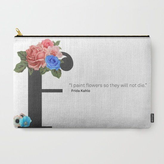 """$21.60, Society6. <a href=""""https://society6.com/product/i-paint-flowers-so-they-will-not-die-frida-kahlo-a50_carry-all-pouch#"""