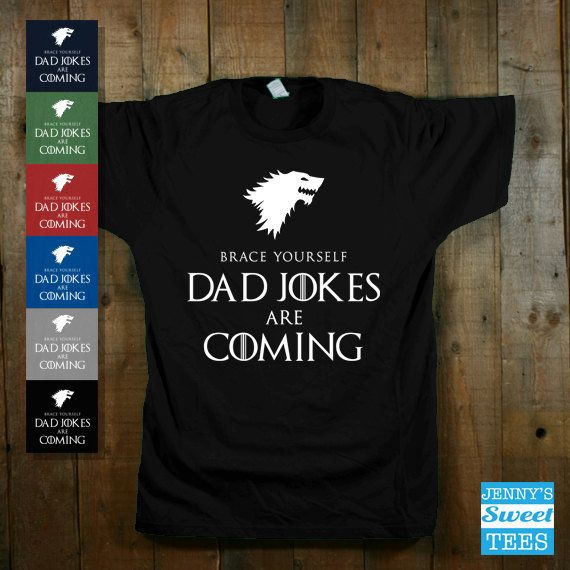 """$14.99, Jenny's Sweet Tees. <a href=""""https://www.etsy.com/listing/279534800/dad-jokes-are-coming-game-of-thrones-got?ga_order"""