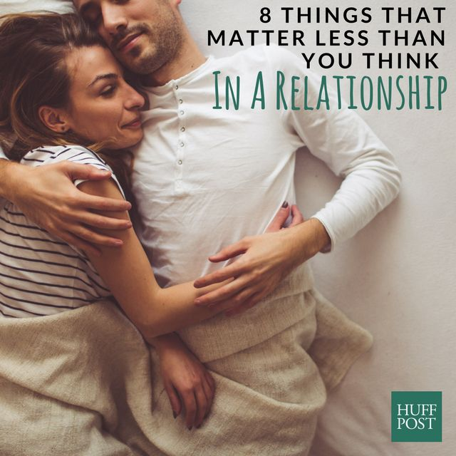 8 Things That Matter Less Than You Think In A Relationship