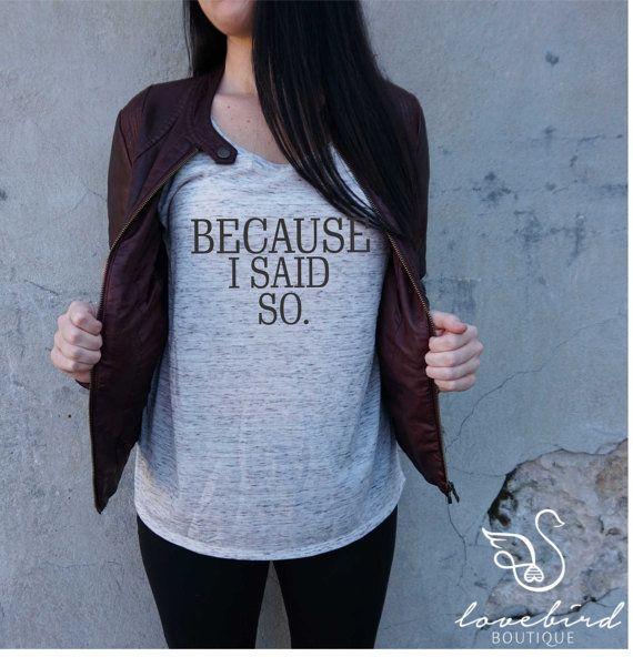 """<a href=""""https://www.etsy.com/listing/258428230/womens-because-i-said-so-tee-mom-shirt?ref=shop_home_active_13"""" target=""""_blan"""
