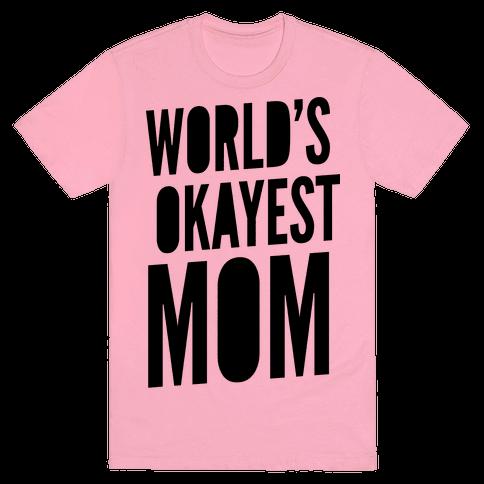 "<a href=""https://www.lookhuman.com/design/14807-world-s-okayest-mom/tshirt"" target=""_blank"">LookHuman</a>, $19.99"