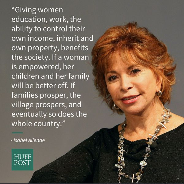 """Giving women education, work, the ability to control their own income, inherit and own property, benefits the society."