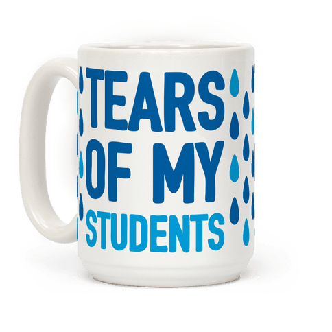 "$19, <a href=""https://www.lookhuman.com/design/91398-tears-of-my-students/mug"" target=""_blank"">LookHuman</a>"