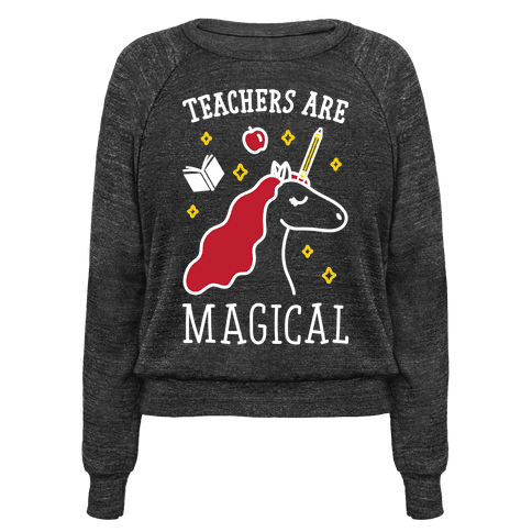"""$35,<a href=""""https://www.lookhuman.com/design/328314-teachers-are-magical-white/pullovers"""" target=""""_blank""""> LookHuman</a>"""