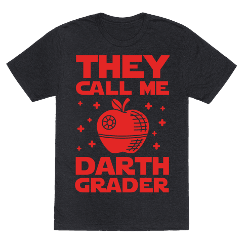 """$28,<a href=""""https://www.lookhuman.com/design/289841-they-call-me-darth-grader/tshirt"""" target=""""_blank"""">LookHuman</a>"""