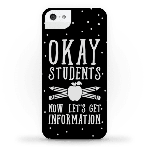"""$32,<a href=""""https://www.lookhuman.com/design/335063-okay-students-now-let-s-get-information/phone-case"""" target=""""_blank""""> Loo"""