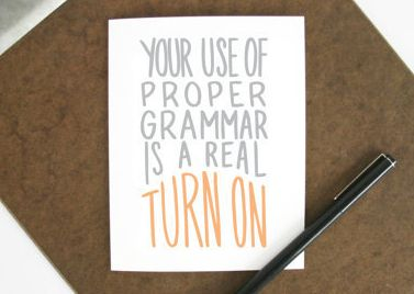 """Buy it <a href=""""https://www.etsy.com/listing/231881706/your-proper-grammar-is-a-turn-on-card?ref=shop_home_active_23"""" target="""