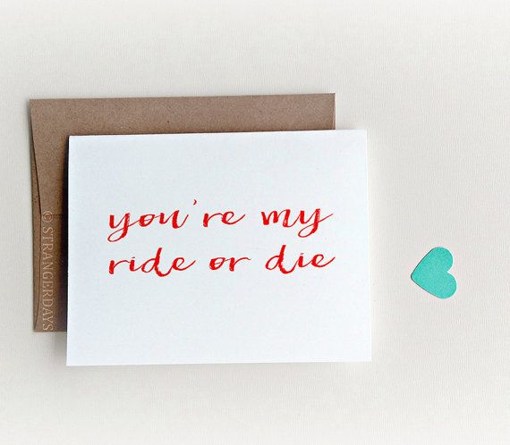 "Buy it <a href=""https://www.etsy.com/listing/464230156/valentine-card-youre-my-ride-or-die-best?ga_order=most_relevant&ga"