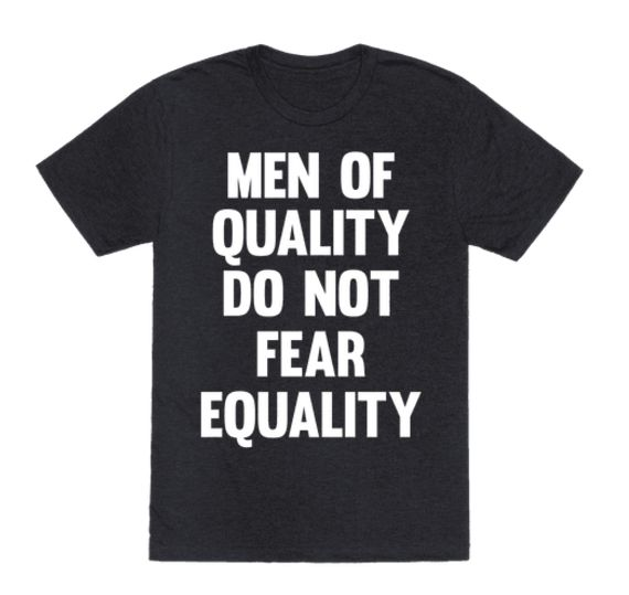 """<a href=""""https://www.lookhuman.com/design/34638-men-of-quality-do-not-fear-equality-white-ink/tshirt"""" target=""""_blank"""">""""Men of"""