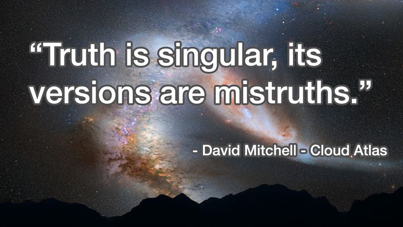 """Truth is singular its—versions are mistruths."" — David Mitchell - Cloud Atlas"