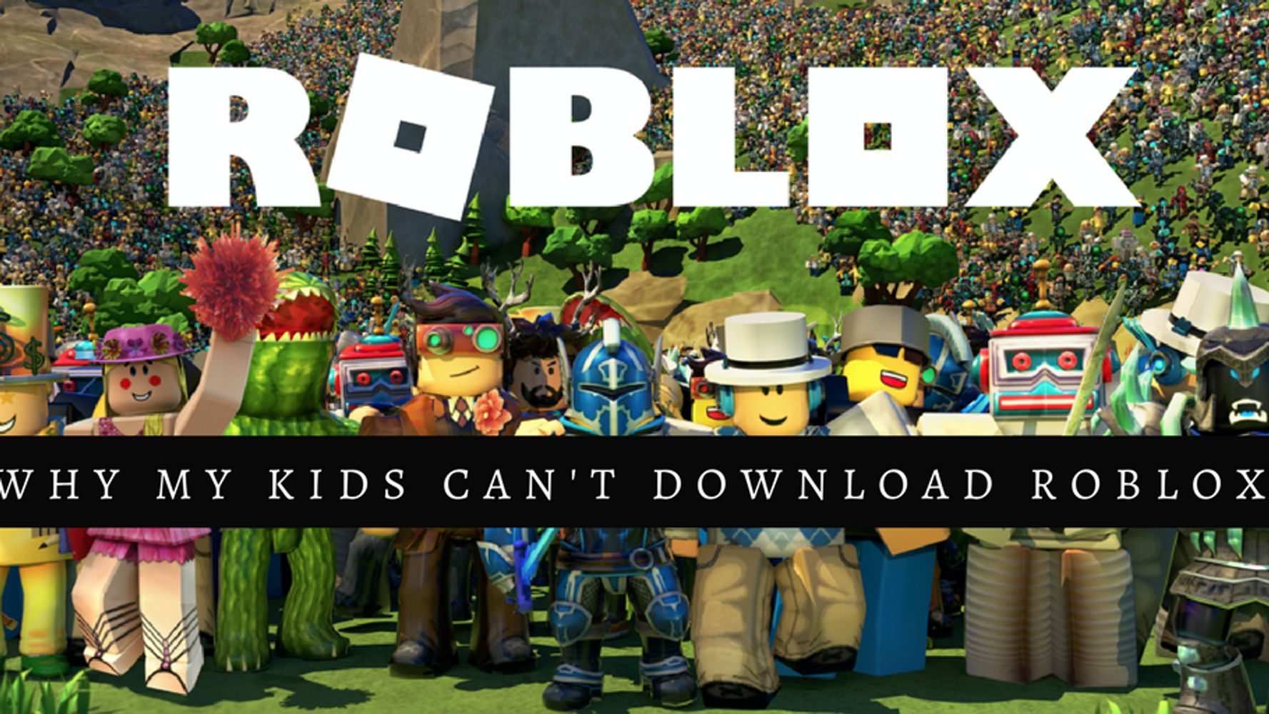 Why You Should Avoid Downloading Roblox on Your Electronics! | HuffPost