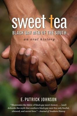 In an extensive oral history, E. Patrick Johnson tells the stories of black gay men who have made their homes in the South. (