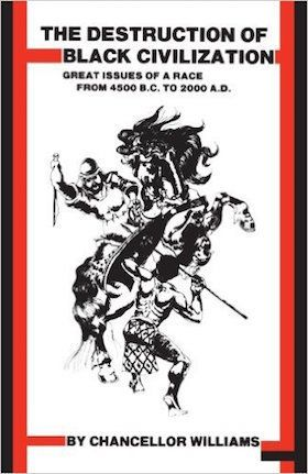 Chancellor Williams's 1971 tome excavated the submerged history of black people in Africa and beyond. The extensively re