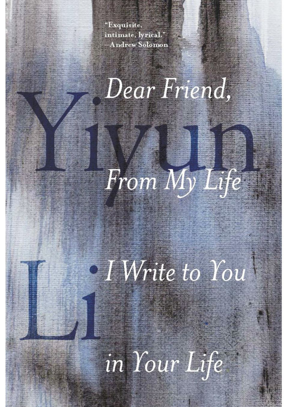 <i>Dear Friend, from My Life, I Write to You in Your Life </i>was published Feb. 21.