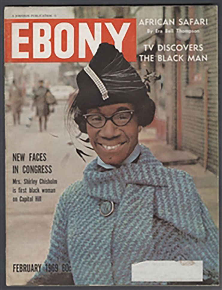 Shirley Chisholm made history in 1968 when she became the first black woman to be elected to Congress. Ebony featured he