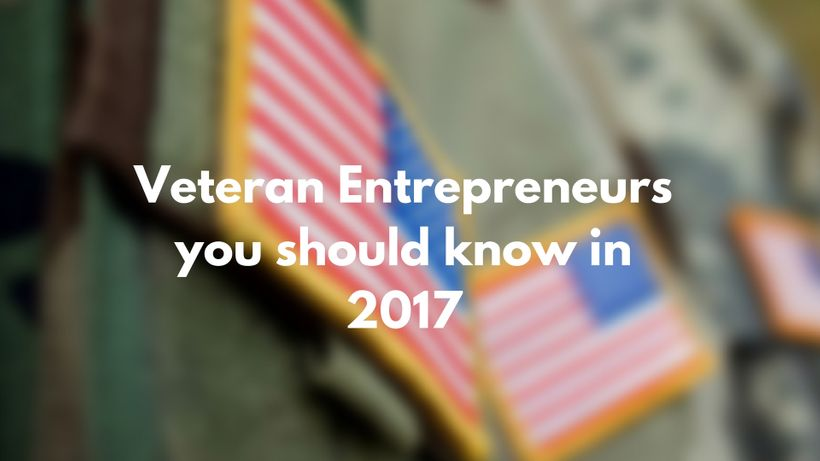 In The Last Four Years We Have Seen The Rise Of The Vetrepreneurs These Warriors Turned Business Owners Have A Drive And Passion Most Of Their Civilian