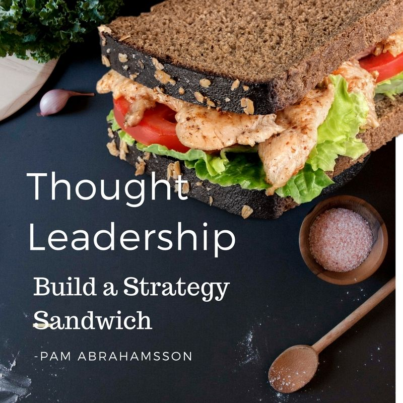 Thought Leadership Sandwich - how several layers of strategy help earn the industry expertise