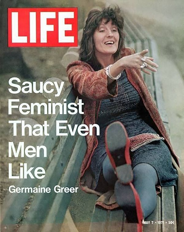Feminism hasn't always been as celebrated as it is now -- just look at Germaine Greer's May 1971 Life cover. The outspok