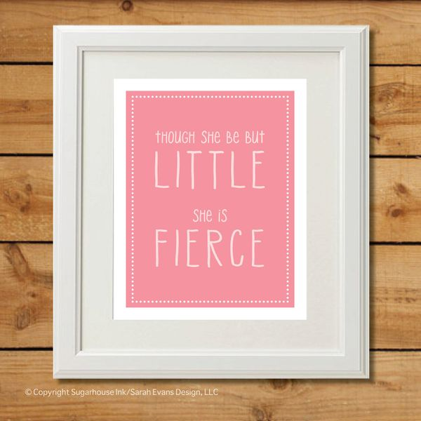 """$5, <a href=""""https://www.etsy.com/listing/295128543/though-she-be-but-little-she-is-fierce"""" target=""""_blank"""">sugarhouseink</a>"""