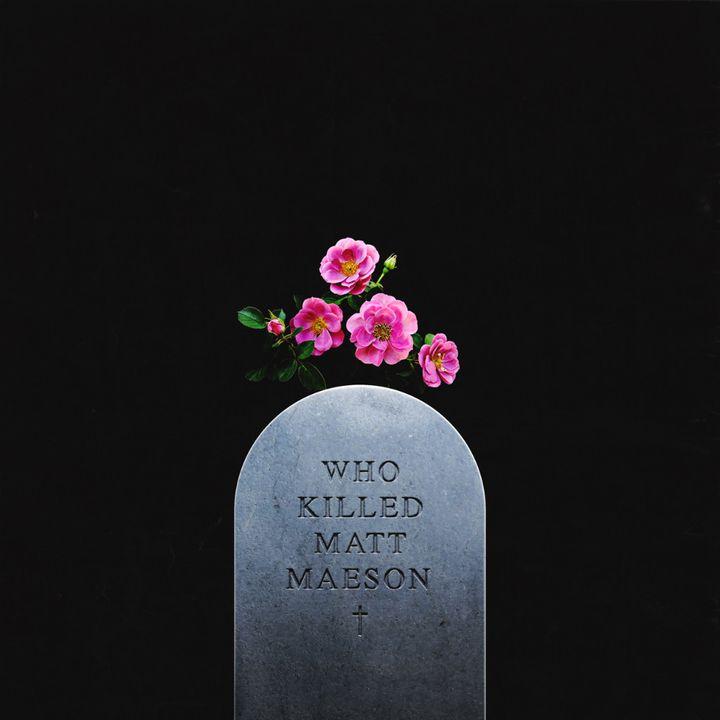 Matt Maeson / <em>Who Killed Matt Maeson</em>
