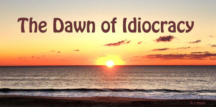 The sun rises over yet a new day of idiocracy