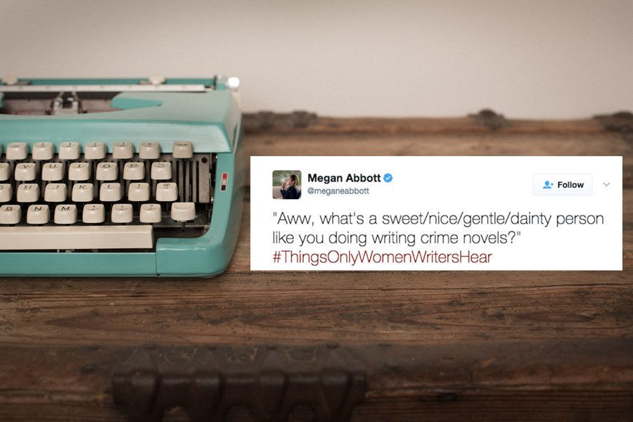 #ThingsOnlyWomenWritersHear Spotlights The Sexism In Creative