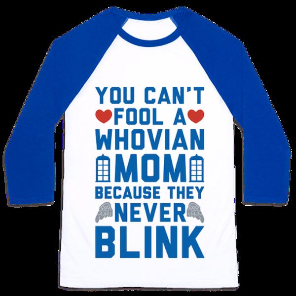 "$21.99, Look Human. <a href=""https://www.lookhuman.com/design/87278-whovian-moms-don-t-blink/baseball-shirt"" target=""_blank"">"