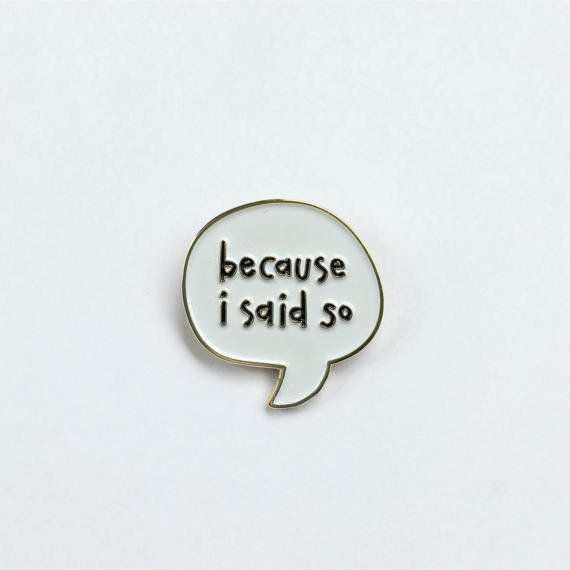 """<i>Buy it from <a href=""""https://www.etsy.com/listing/496167092/because-i-said-so-enamel-pin-mom-pin?ga_order=most_relevant&am"""