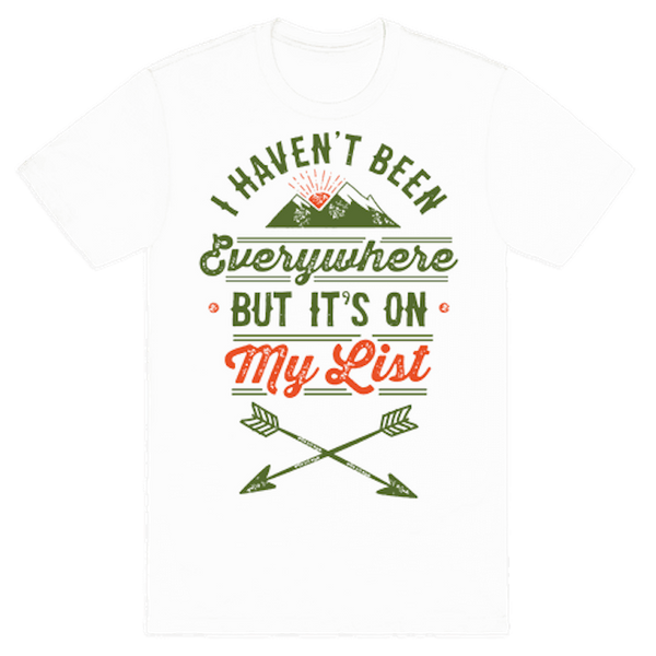 """$19.99, Look Human. <a href=""""https://www.lookhuman.com/design/75186-i-haven-t-been-everywhere-but-it-s-on-my-list/tshirt"""" tar"""