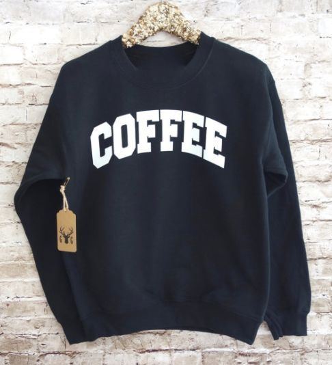 "$24, Etsy/Gnarly Grail. <a href=""https://www.etsy.com/listing/251958647/coffee-sweatshirt-coffee-shirt-coffee?ga_order=most_r"