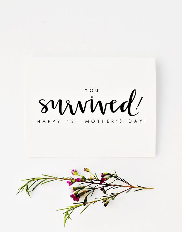 "$5, <a href=""https://www.etsy.com/listing/293132613/mothers-day-card-you-survived-happy-1st?ref=shop_home_active_4"" target=""_"