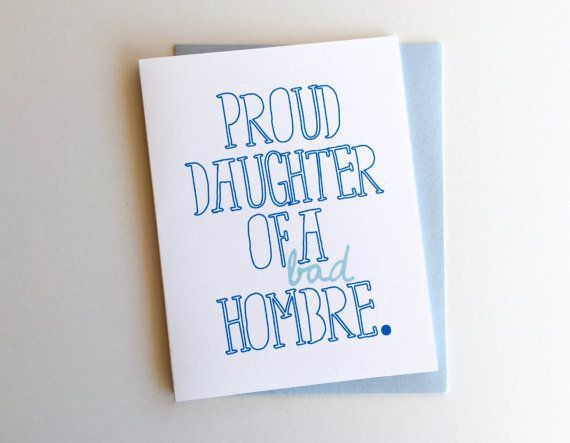 "<i>Buy it from <a href=""https://www.etsy.com/listing/512918565/proud-daughter-of-a-bad-hombre-fathers?ref=related-3"" tar"