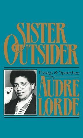 Consider <i>Sister Outsider</i> the cornerstone of your personal feminist theory; Lorde's nonfiction writing on the topi