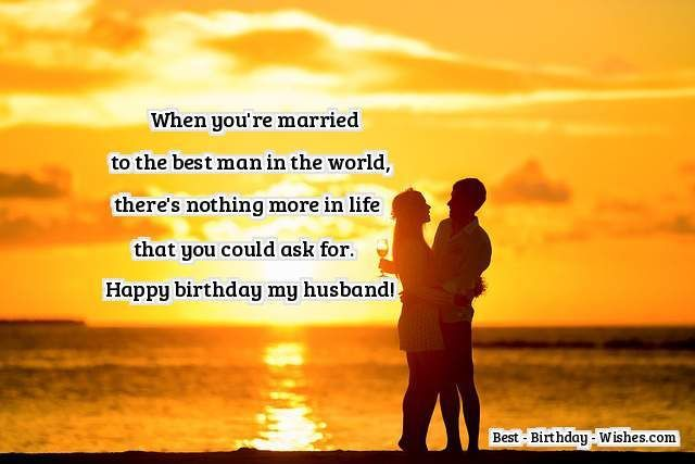 When Youre Married To The Best Man In World Theres Nothing More Life That You Could Ask For Happy Birthday My Husband One Of Most Romantic
