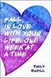 """<a rel=""""nofollow"""" href=""""http://emilymadill.com/fall-love-life-one-week-time/"""" target=""""_blank"""">Fall in Love With Your Life, On"""