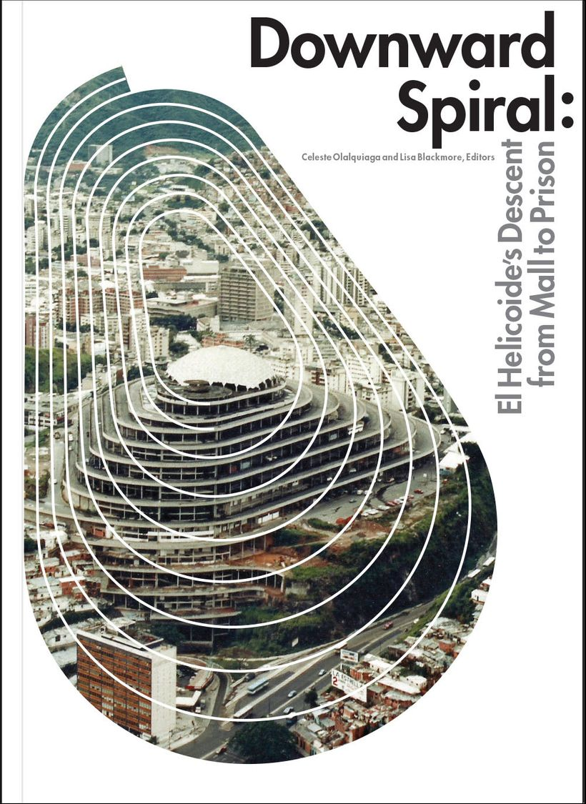 <em>Downward Spiral: El Helicoide's Descent from Mall to Prison,  </em>Published by Terreform, Urban Research (UR).