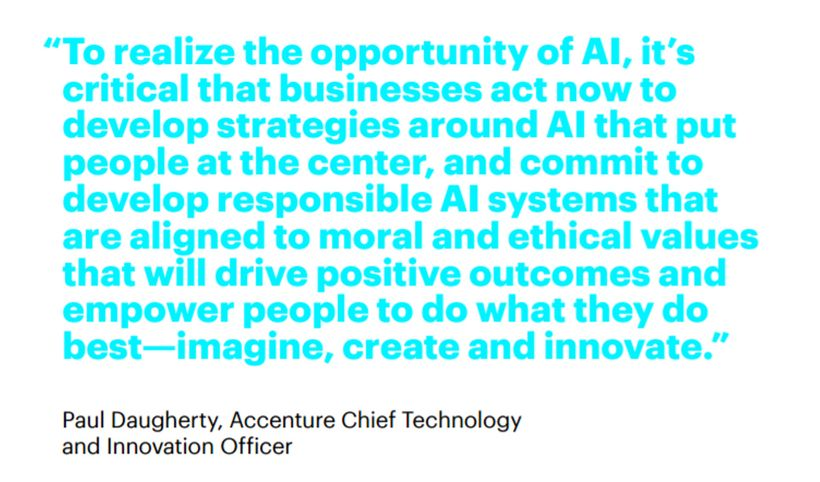 Responsible AI systems that are aligned to moral and ethical values will drive positive outcomes. — Paul Daugherty, CTIO Acce