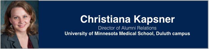 Christiana Kapsner   Director of Alumni Relations, University of Minnesota Medical School (Duluth Campus)