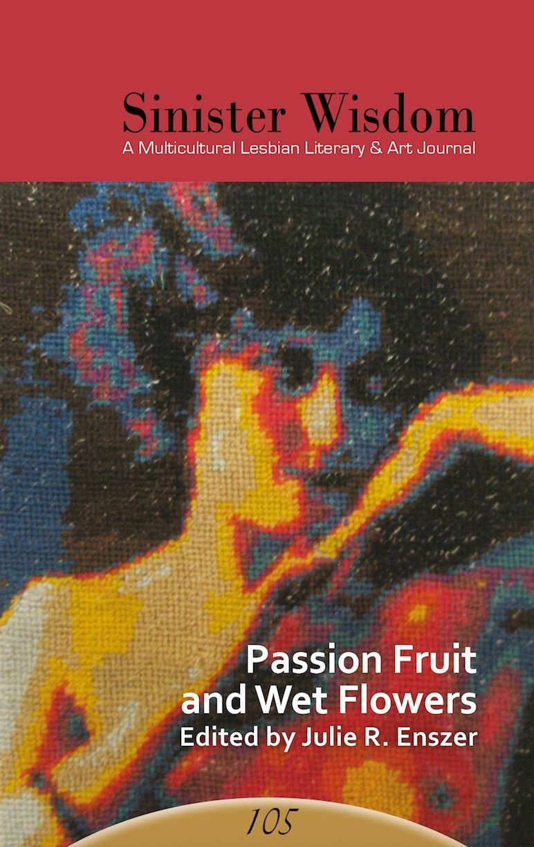 Cover of Sinister Wisdom 105: Passion Fruit and Wet Flowers