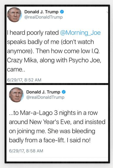 <em>Trump's tweets from 6/29/17, attacking Joe Scarborough & Mika Brzezinski. Trump stands by his tweets and no
