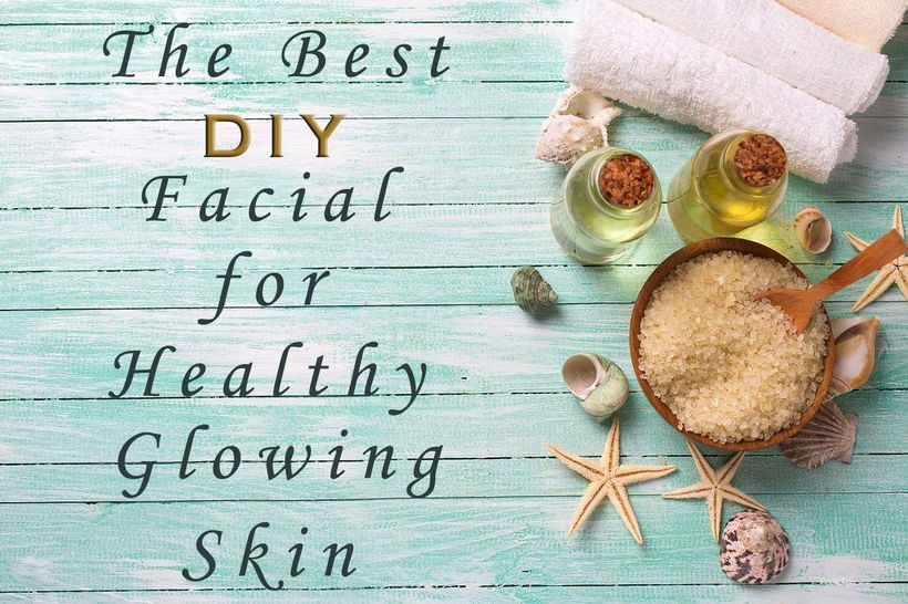 The Best DIY Facial for Healthy Glowing Skin