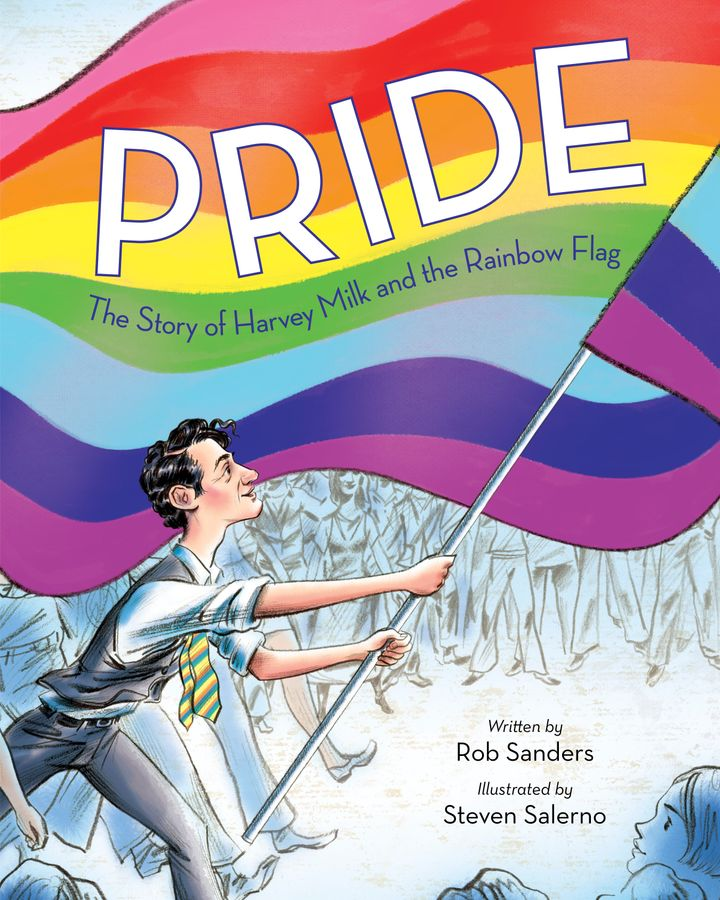 Rob Sanders'&nbsp;<i>Pride: The Story of Harvey Milk and the Rainbow Flag&nbsp;</i>will be published by Random House in April