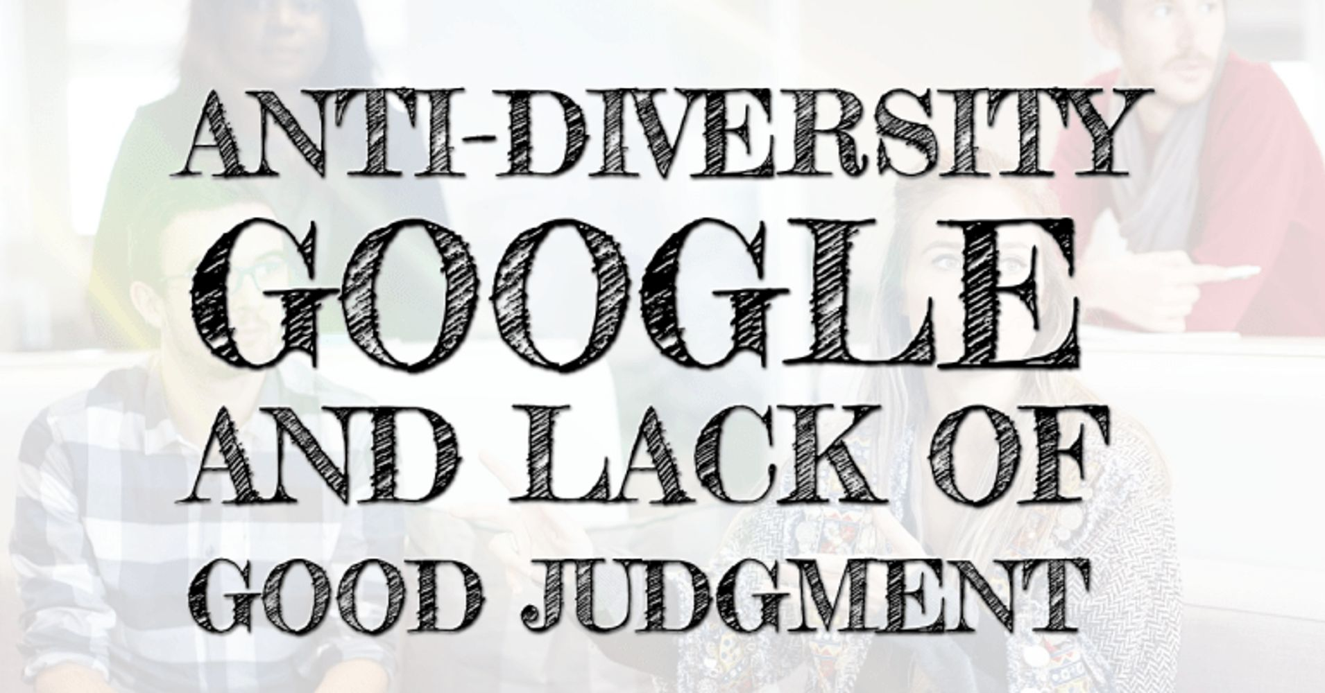 Anti-Diversity, Google, And Lack Of Good Judgment | HuffPost